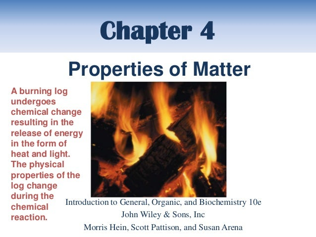 Chapter 4               Properties of MatterA burning logundergoeschemical changeresulting in therelease of energyin the f...
