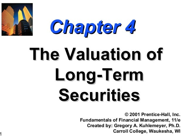 1 Chapter 4Chapter 4 The Valuation ofThe Valuation of Long-TermLong-Term SecuritiesSecurities © 2001 Prentice-Hall, Inc. F...