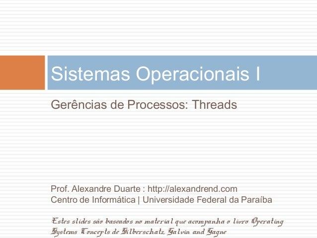 Gerências de Processos: ThreadsSistemas Operacionais IProf. Alexandre Duarte : http://alexandrend.comCentro de Informática...
