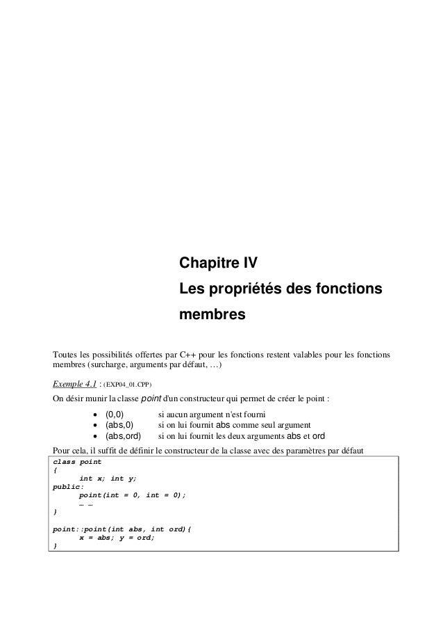 Chapitre IV Les propriétés des fonctions membres Toutes les possibilités offertes par C++ pour les fonctions restent valab...