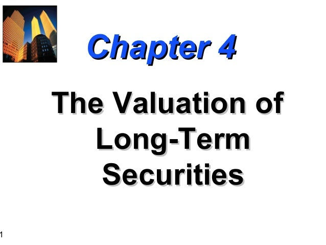 1  Chapter 4 The Valuation of Long-Term Securities