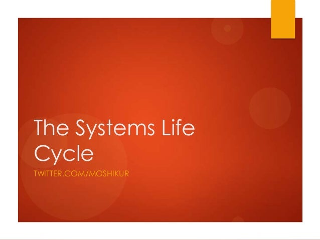 The Systems Life Cycle TWITTER.COM/MOSHIKUR