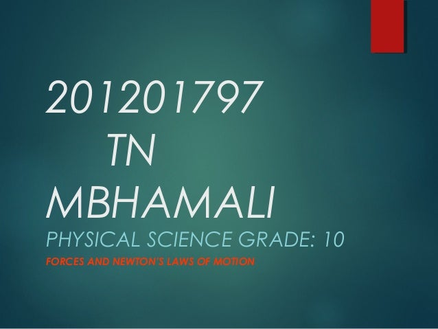 201201797 TN MBHAMALI  PHYSICAL SCIENCE GRADE: 10 FORCES AND NEWTON'S LAWS OF MOTION