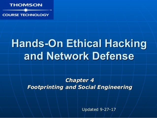 Hands-On Ethical Hacking and Network Defense Chapter 4 Footprinting and Social Engineering Updated 9-27-17