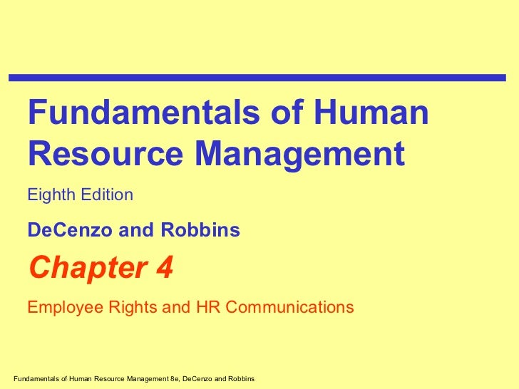 Chapter 4 Employee Rights and HR Communications Fundamentals of Human Resource Management Eighth Edition DeCenzo and Robbins