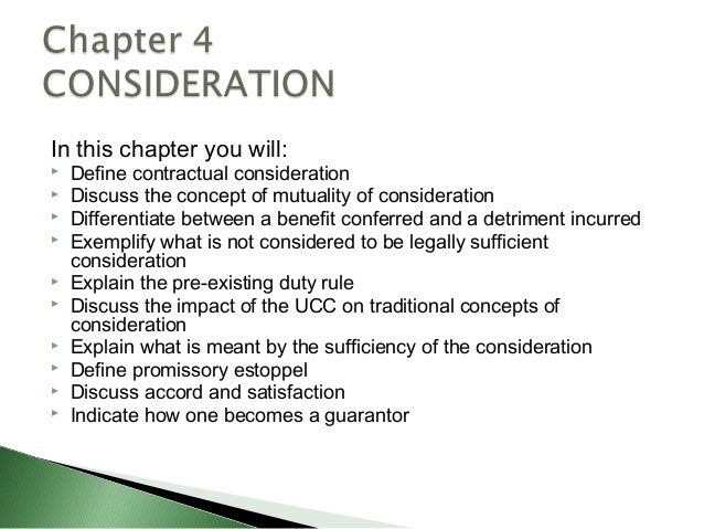 In this chapter you will:   Define contractual consideration   Discuss the concept of mutuality of consideration   Diff...