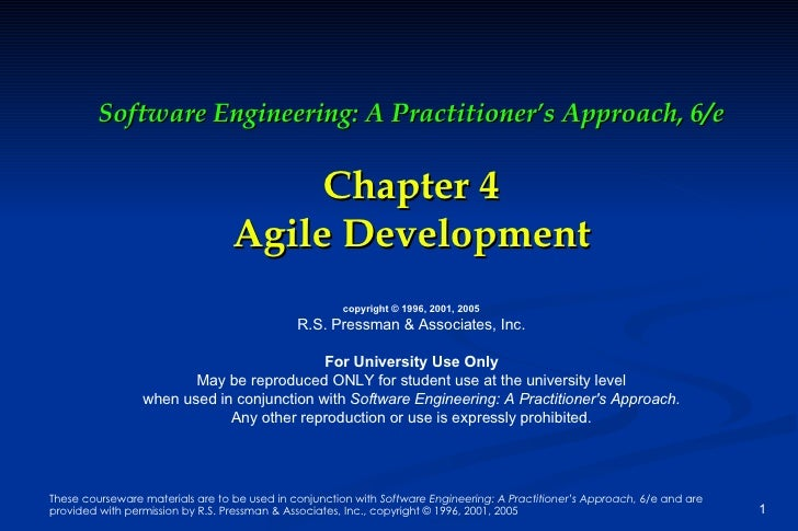 Software Engineering: A Practitioner's Approach, 6/e Chapter 4 Agile Development copyright © 1996, 2001, 2005 R.S. Pressma...