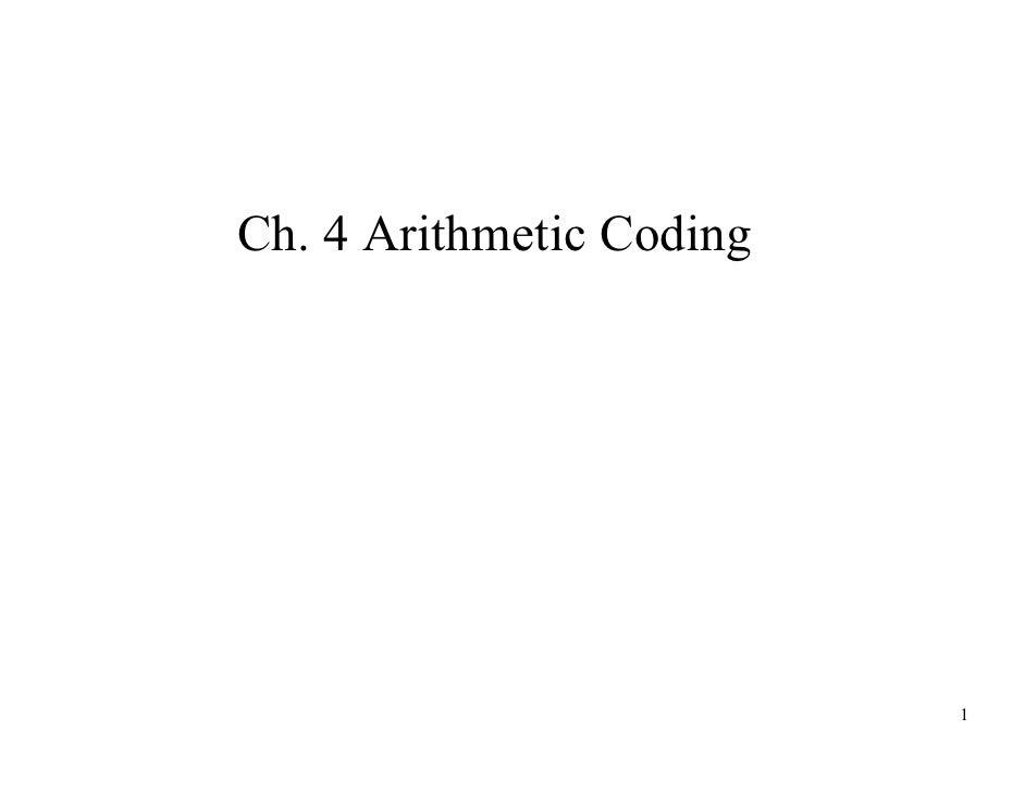 Ch. 4 Arithmetic Coding                               1
