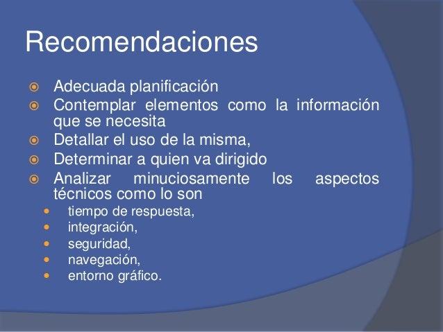 Recomendaciones   Adecuada planificación   Contemplar elementos como la información  que se necesita   Detallar el uso ...