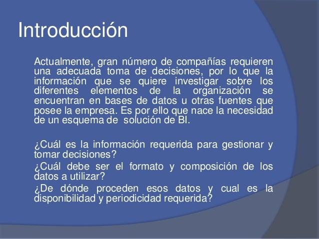 Introducción  Actualmente, gran número de compañías requieren  una adecuada toma de decisiones, por lo que la  información...