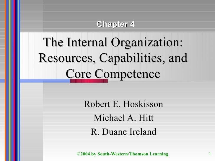 The Internal Organization: Resources, Capabilities, and Core Competence Robert E. Hoskisson Michael A. Hitt R. Duane Irela...