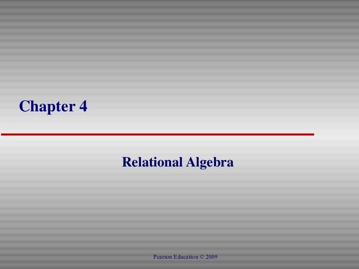 Chapter 4 Relational Algebra  Pearson Education © 2009