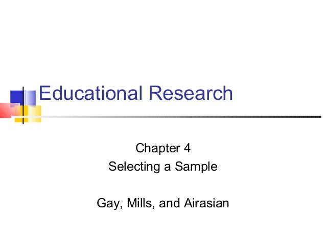 Educational Research Chapter 4 Selecting a Sample Gay, Mills, and Airasian