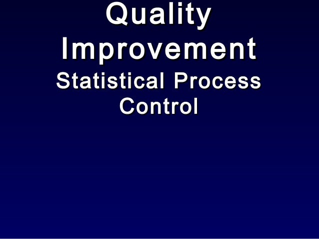 Quality Improvement  Statistical Process Control
