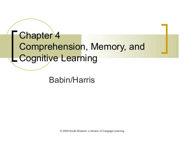 © 2009 South-Western, a division of Cengage Learning. Chapter 4 Comprehension, Memory, and Cognitive Learning Babin/Harris