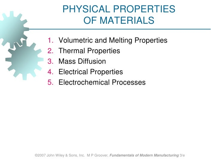 ©2007 John Wiley & Sons, Inc.  M P Groover, Fundamentals of Modern Manufacturing 3/e<br />PHYSICAL PROPERTIES OF MATERIALS...