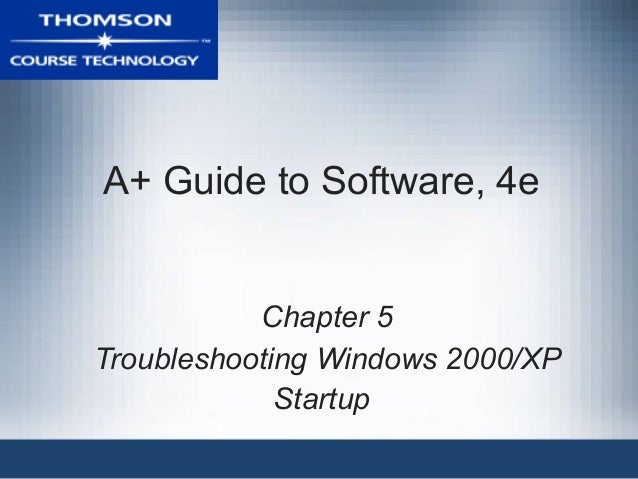 A+ Guide to Software, 4e Chapter 5 Troubleshooting Windows 2000/XP Startup