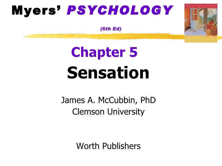 Myers'  PSYCHOLOGY   (6th Ed) <ul><li>Chapter 5   </li></ul><ul><li>Sensation </li></ul><ul><li>James A. McCubbin, PhD </l...