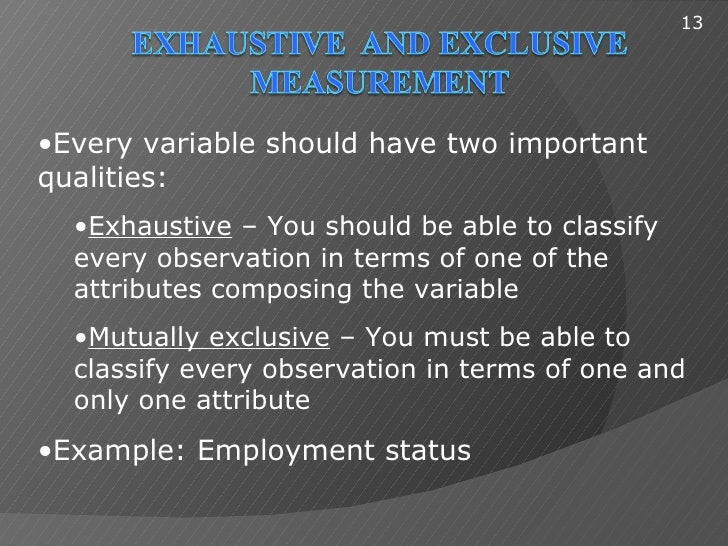 13•Every variable should have two importantqualities:  •Exhaustive – You should be able to classify  every observation in ...