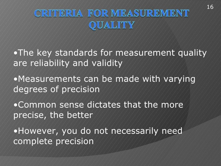 16•The key standards for measurement qualityare reliability and validity•Measurements can be made with varyingdegrees of p...