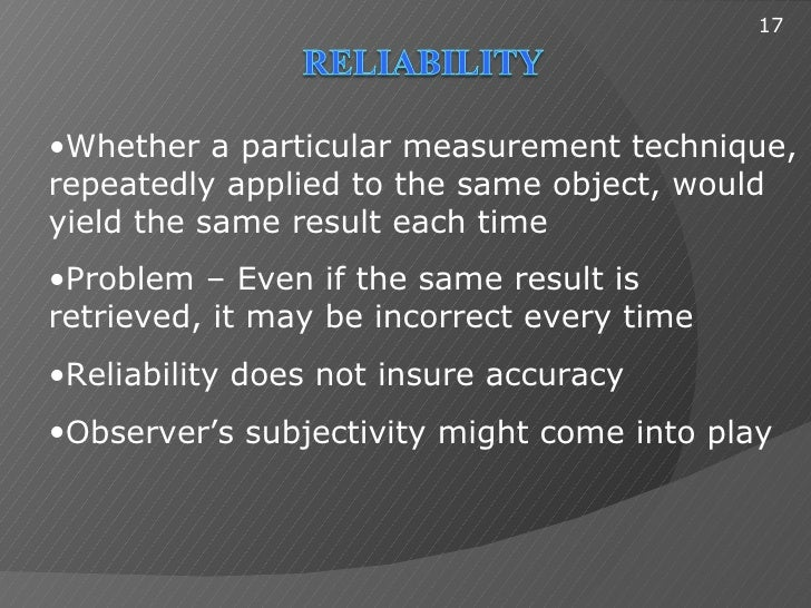17•Whether a particular measurement technique,repeatedly applied to the same object, wouldyield the same result each time•...