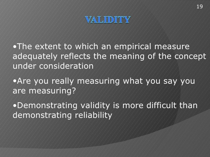 19•The extent to which an empirical measureadequately reflects the meaning of the conceptunder consideration•Are you reall...