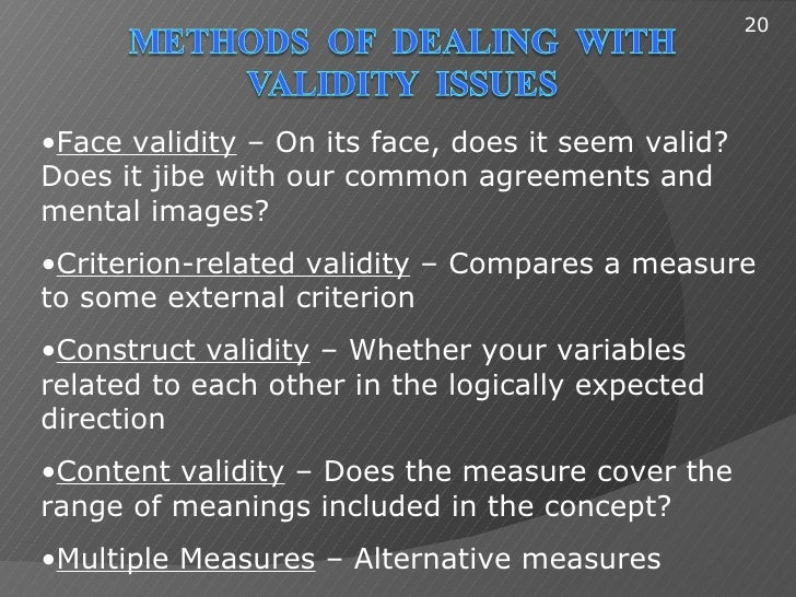 20•Face validity – On its face, does it seem valid?Does it jibe with our common agreements andmental images?•Criterion-rel...