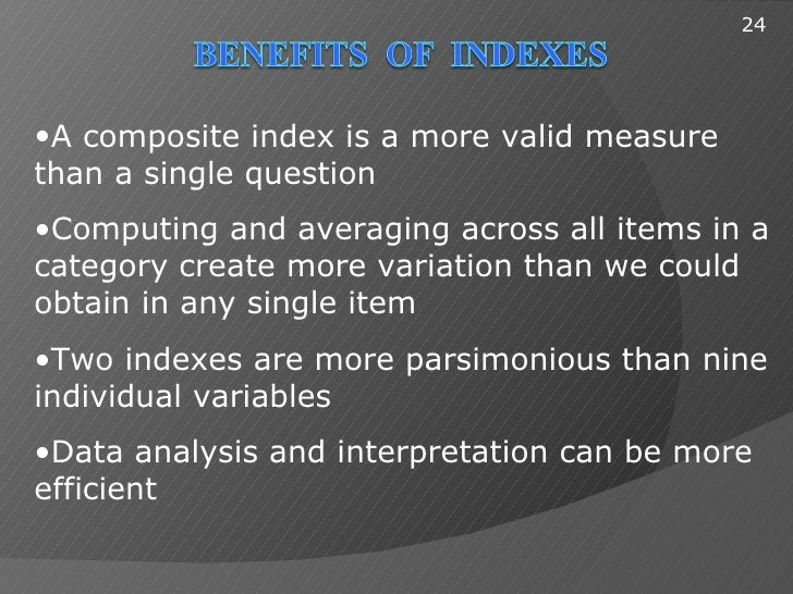 24•A composite index is a more valid measurethan a single question•Computing and averaging across all items in acategory c...