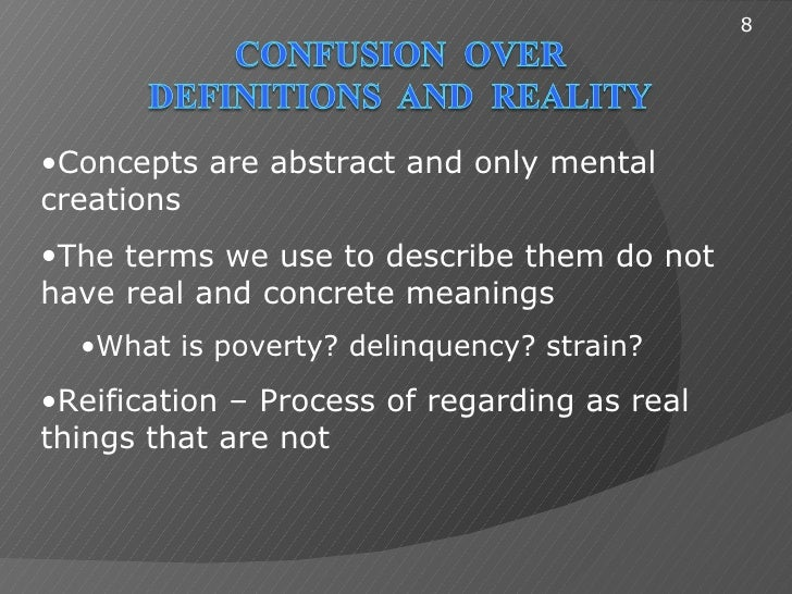 8•Concepts are abstract and only mentalcreations•The terms we use to describe them do nothave real and concrete meanings  ...