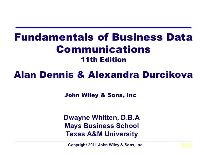 Fundamentals of Business Data      Communications                11th EditionAlan Dennis & Alexandra Durcikova         Joh...