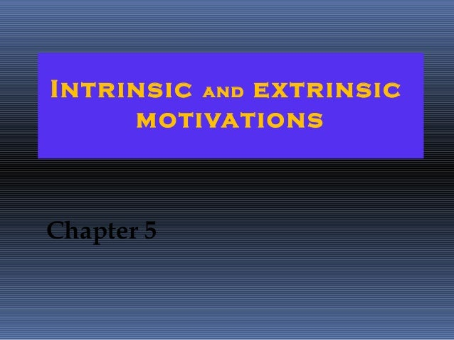 Intrinsic and extrinsic     motivationsChapter 5