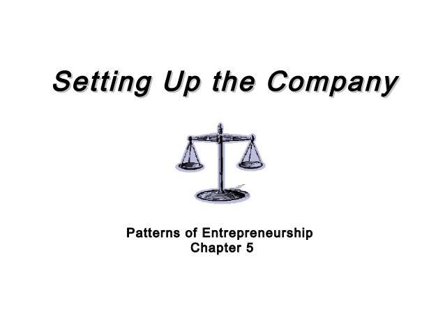Setting Up the CompanySetting Up the Company Patterns of Entrepreneurship Chapter 5