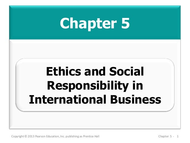 Chapter 5 Copyright © 2013 Pearson Education, Inc. publishing as Prentice Hall Chapter 5 - 1 Ethics and Social Responsibil...