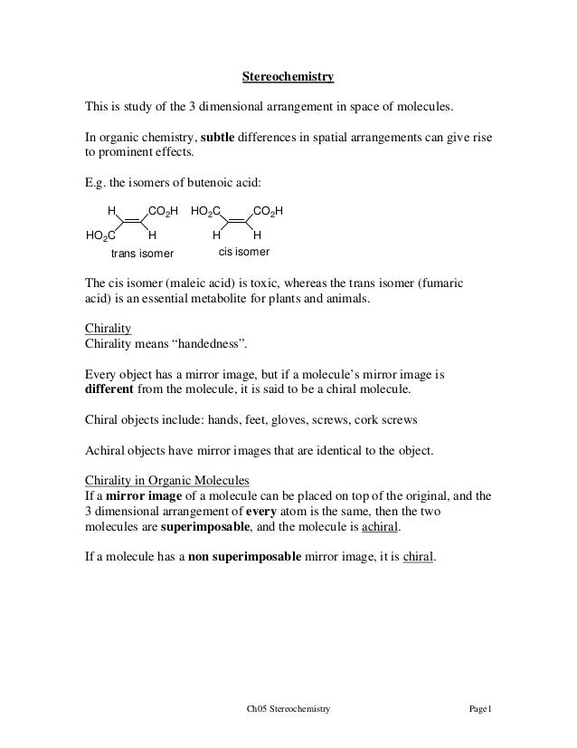 Stereochemistry This is study of the 3 dimensional arrangement in space of molecules. In organic chemistry, subtle differe...