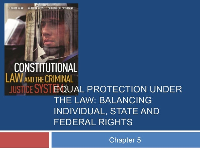EQUAL PROTECTION UNDER THE LAW: BALANCING INDIVIDUAL, STATE AND FEDERAL RIGHTS Chapter 5
