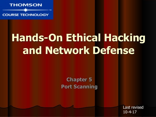Hands-On Ethical Hacking and Network Defense Chapter 5 Port Scanning Last revised 10-4-17