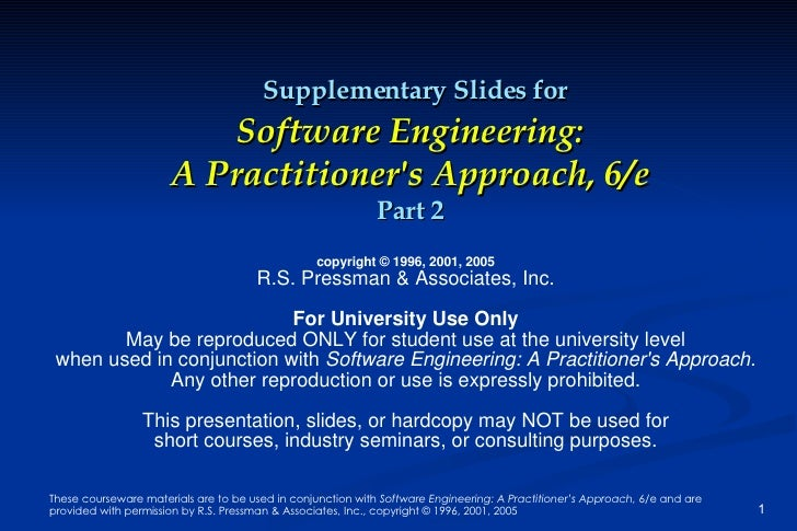 Supplementary Slides for Software Engineering: A Practitioner's Approach, 6/e Part 2 copyright © 1996, 2001, 2005 R.S. Pre...