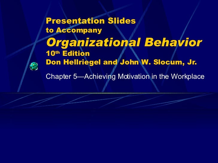 Presentation Slides to Accompany Organizational Behavior   10 th  Edition Don Hellriegel and John W. Slocum, Jr. Chapter 5...