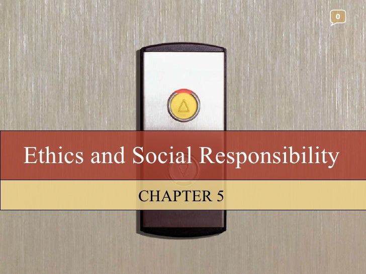 Ethics and Social Responsibility CHAPTER 5 0