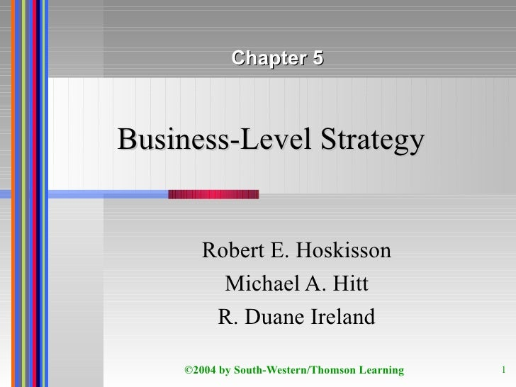 Business-Level Strategy Robert E. Hoskisson Michael A. Hitt R. Duane Ireland Chapter 5