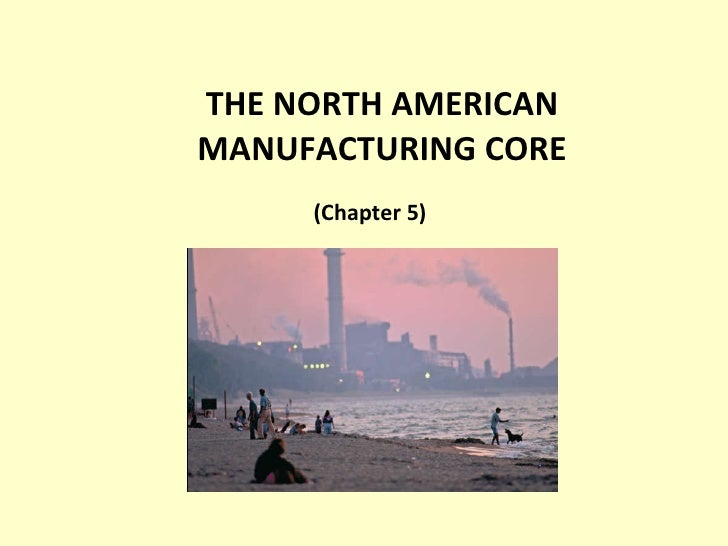 THE NORTH AMERICAN MANUFACTURING CORE (Chapter 5)