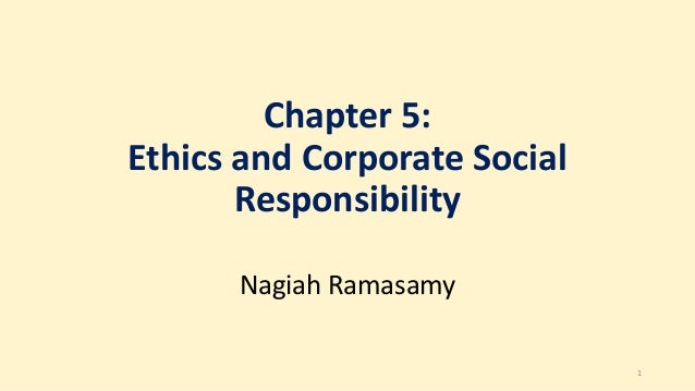 Chapter 5: Ethics and Corporate Social Responsibility Nagiah Ramasamy 1