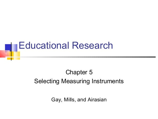 Educational Research Chapter 5 Selecting Measuring Instruments Gay, Mills, and Airasian