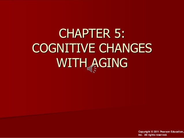 CHAPTER 5: COGNITIVE CHANGES WITH AGING  Copyright © 2011 Pearson Education, Inc. All rights reserved.