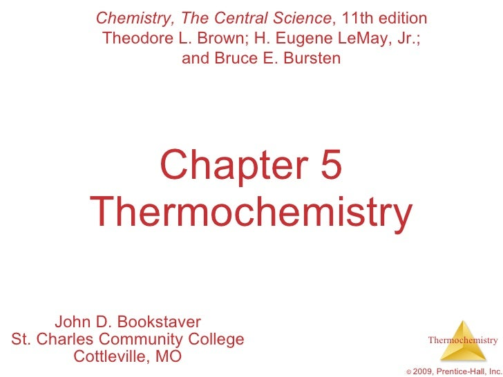Chapter 5 Thermochemistry John D. Bookstaver St. Charles Community College Cottleville, MO Chemistry, The Central Science ...
