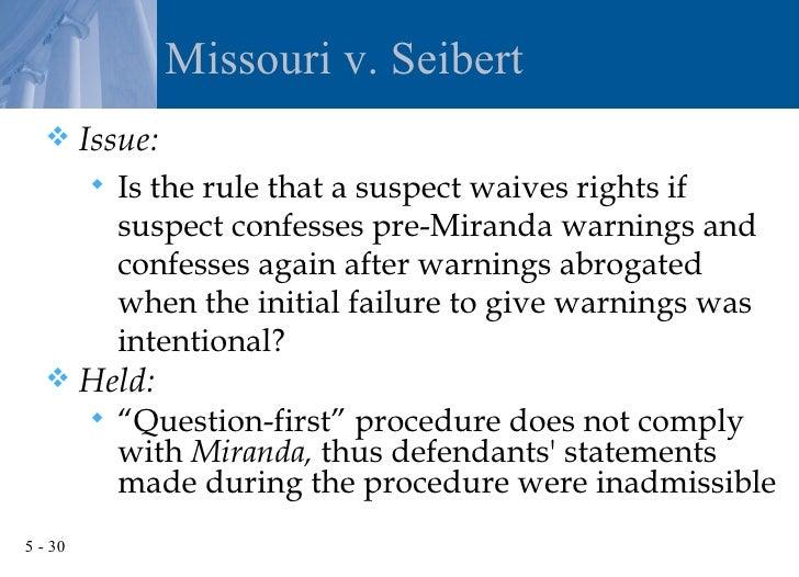 missouri vs seibert Missouri v seibert case brief united states supreme court 542 us 600 (2004) issue: did midstream miranda warnings serve to sufficiently dissipate the taint of.