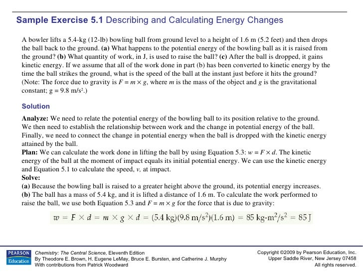Sample Exercise 5.1  Describing and Calculating Energy Changes A bowler lifts a 5.4-kg (12-lb) bowling ball from ground le...