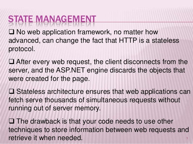 STATE MANAGEMENT No web application framework, no matter howadvanced, can change the fact that HTTP is a statelessprotoco...