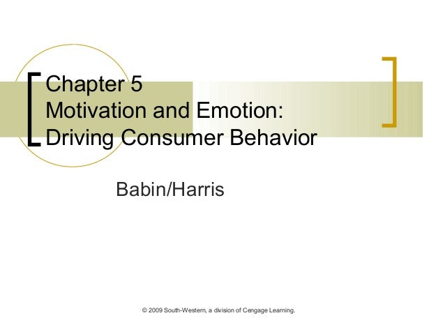 © 2009 South-Western, a division of Cengage Learning. Chapter 5 Motivation and Emotion: Driving Consumer Behavior Babin/Ha...