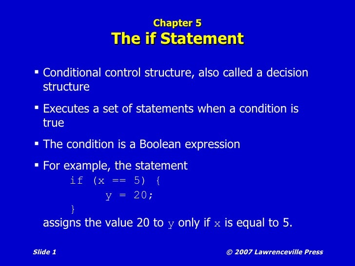 Chapter 5 The if Statement <ul><li>Conditional control structure, also called a decision structure </li></ul><ul><li>Execu...